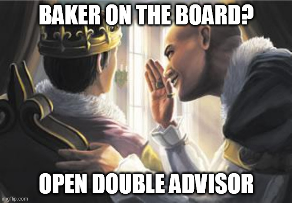 BAKER ON THE BOARD? OPEN DOUBLE ADVISOR | image tagged in dominion advisor | made w/ Imgflip meme maker