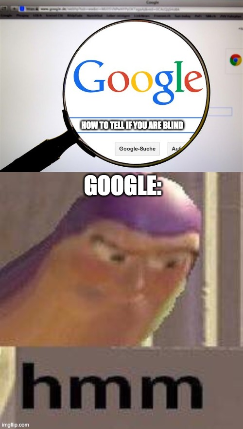 HOW TO TELL IF YOU ARE BLIND; GOOGLE: | image tagged in google search,buzz lightyear hmm | made w/ Imgflip meme maker