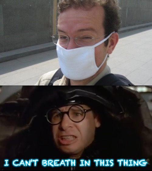 How It Feels |  I CAN'T BREATH IN THIS THING | image tagged in spaceballs,face mask,corona virus,coronavirus meme,mask,heavy breathing | made w/ Imgflip meme maker