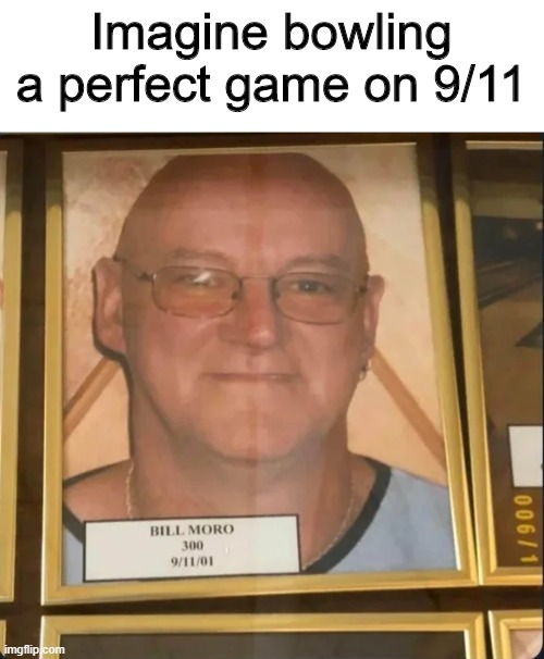 Gotta love it |  Imagine bowling a perfect game on 9/11 | image tagged in bowling,memes,funny,9/11,shame | made w/ Imgflip meme maker