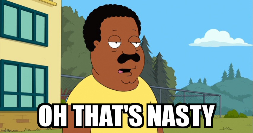 Cleveland Brown Oh That's Nasty! | image tagged in cleveland brown oh that's nasty | made w/ Imgflip meme maker