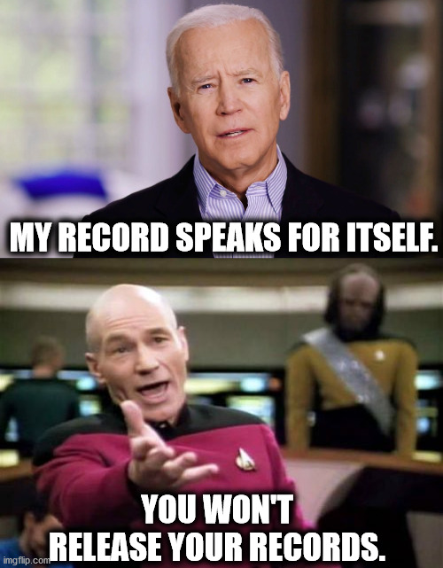 MY RECORD SPEAKS FOR ITSELF. YOU WON'T RELEASE YOUR RECORDS. | image tagged in memes,picard wtf,joe biden 2020,democrats | made w/ Imgflip meme maker