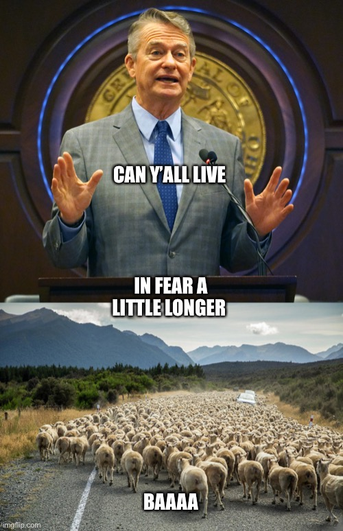 Governor Brad Little |  CAN Y'ALL LIVE; IN FEAR A LITTLE LONGER; BAAAA | image tagged in covid19,coronavirus,government shutdown | made w/ Imgflip meme maker