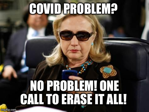Hillary Clinton Cellphone |  COVID PROBLEM? NO PROBLEM! ONE CALL TO ERASE IT ALL! | image tagged in memes,hillary clinton cellphone | made w/ Imgflip meme maker