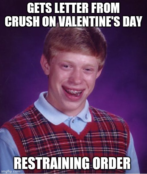 Bad Luck Brian |  GETS LETTER FROM CRUSH ON VALENTINE'S DAY; RESTRAINING ORDER | image tagged in memes,bad luck brian | made w/ Imgflip meme maker