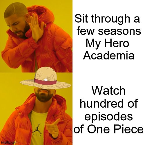 One Piece over My Hero Academia |  Sit through a  few seasons My Hero  Academia; Watch hundred of episodes of One Piece | image tagged in memes,drake hotline bling,one piece,my hero academia,shade,anime | made w/ Imgflip meme maker