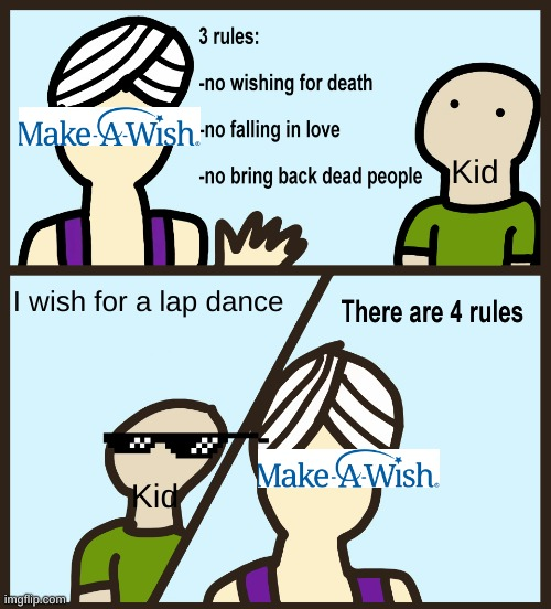 There are 4 rules |  Kid; I wish for a lap dance; Kid | image tagged in there are 4 rules | made w/ Imgflip meme maker