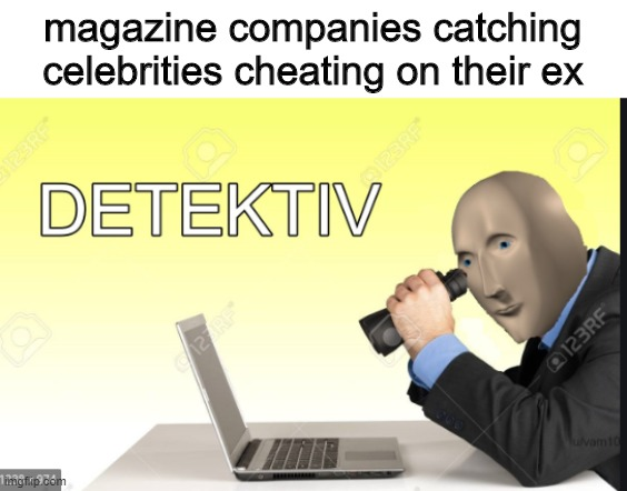 laetist scandle |  magazine companies catching celebrities cheating on their ex | image tagged in meme man detective,memes,celebrities,news,celebrity,cheating | made w/ Imgflip meme maker