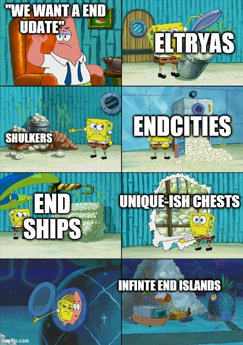 "Spongebob shows Patrick Garbage |  ELTRYAS; ""WE WANT A END UDATE""; ENDCITIES; SHULKERS; END SHIPS; UNIQUE-ISH CHESTS; INFINTE END ISLANDS 