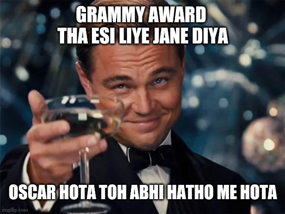 Jaane  diya memes |  GRAMMY AWARD  THA ESI LIYE JANE DIYA; OSCAR HOTA TOH ABHI HATHO ME HOTA | image tagged in wolf of wall street,funny meme,meme,comedy | made w/ Imgflip meme maker