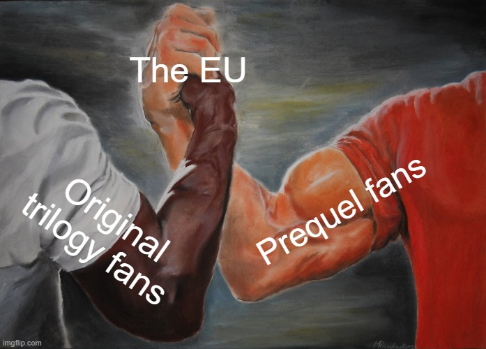 The EU unites us in spite of Disney |  The EU; Prequel fans; Original trilogy fans | image tagged in memes,epic handshake,star wars,may the force be with you,may the fourth be with you,starwars | made w/ Imgflip meme maker