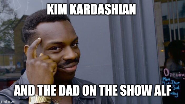 Roll Safe Think About It Meme | KIM KARDASHIAN AND THE DAD ON THE SHOW ALF | image tagged in memes,roll safe think about it | made w/ Imgflip meme maker