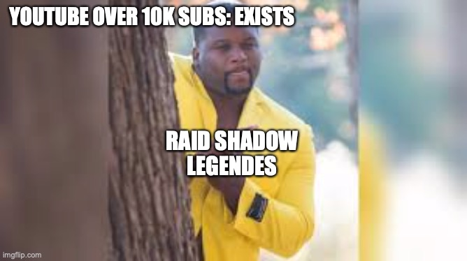 so true |  YOUTUBE OVER 10K SUBS: EXISTS; RAID SHADOW LEGENDES | image tagged in anthony adams rubbing hands | made w/ Imgflip meme maker