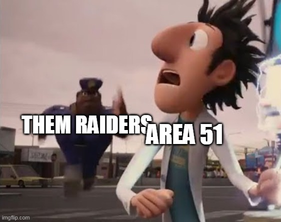Go gettum |  AREA 51; THEM RAIDERS | image tagged in officer earl running | made w/ Imgflip meme maker