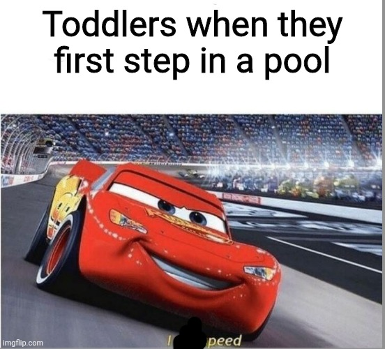 I am Speed |  Toddlers when they first step in a pool | image tagged in i am speed | made w/ Imgflip meme maker