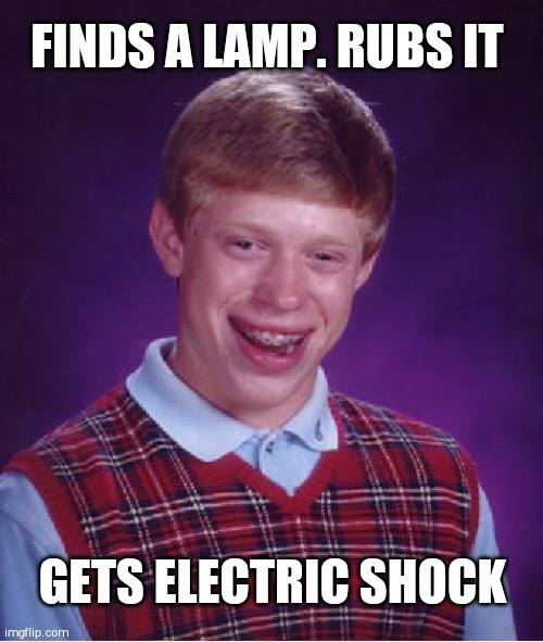 Bad Luck Brian |  FINDS A LAMP. RUBS IT; GETS ELECTRIC SHOCK | image tagged in memes,bad luck brian | made w/ Imgflip meme maker