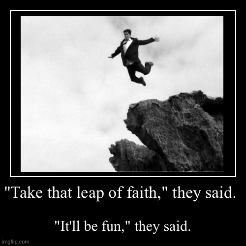 """Take that leap of faith,"" they said. 