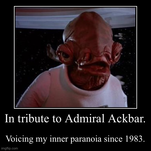 It's a trap! | In tribute to Admiral Ackbar. | Voicing my inner paranoia since 1983. | image tagged in funny,demotivationals,may the force be with you,may the 4th,star wars,paranoia | made w/ Imgflip demotivational maker