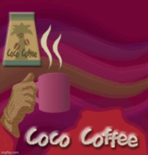 CoCo Coffee! | image tagged in coco coffee | made w/ Imgflip meme maker