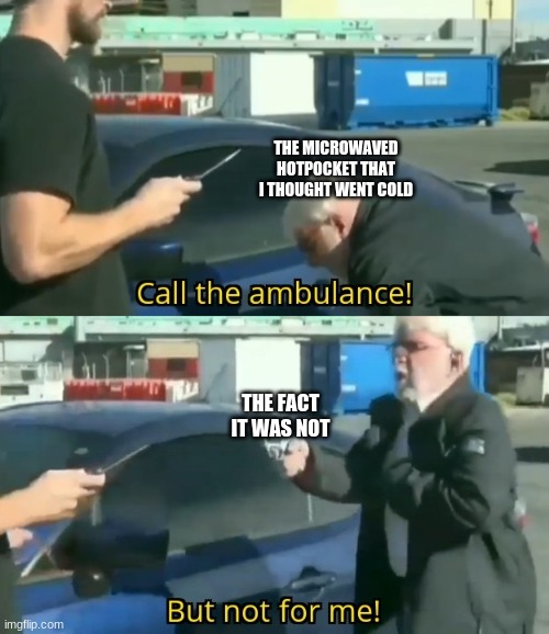 Call An Ambulance But Not For Me Memes Gifs Imgflip Sounds better when it's call an ambulance but still cool. call an ambulance but not for me memes