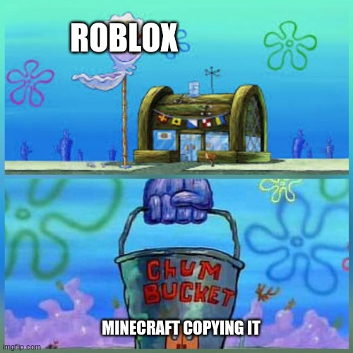 Krusty Krab Vs Chum Bucket Meme |  ROBLOX; MINECRAFT COPYING IT | image tagged in memes,krusty krab vs chum bucket | made w/ Imgflip meme maker