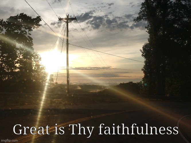 Great is Thy faithfulness | image tagged in deep thoughts,inspirational quote | made w/ Imgflip meme maker