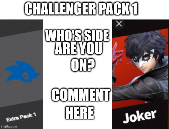 Challenger Pack 1 |  CHALLENGER PACK 1; WHO'S SIDE; ARE YOU; ON? COMMENT; HERE | image tagged in joker,persona 5,sonic the hedgehog,sonic,vs,super smash bros | made w/ Imgflip meme maker