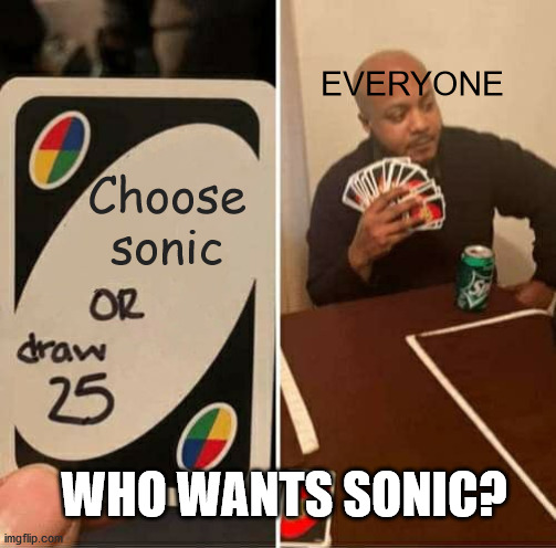 UNO Draw 25 Cards Meme | Choose sonic EVERYONE WHO WANTS SONIC? | image tagged in memes,uno draw 25 cards | made w/ Imgflip meme maker