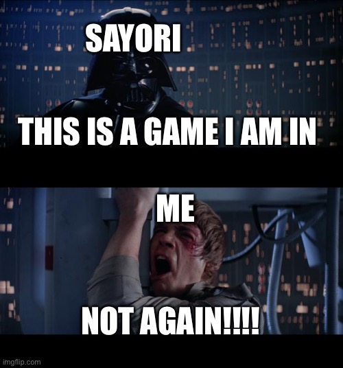 Image Title |  SAYORI; THIS IS A GAME I AM IN; ME; NOT AGAIN!!!! | image tagged in memes,star wars no | made w/ Imgflip meme maker
