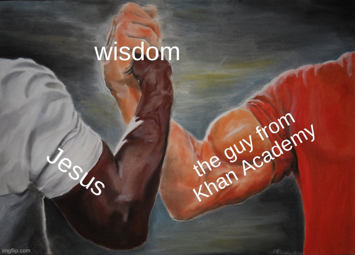 Infinite Wisdom |  wisdom; the guy from Khan Academy; Jesus | image tagged in memes,epic handshake,jesus,khan academy | made w/ Imgflip meme maker