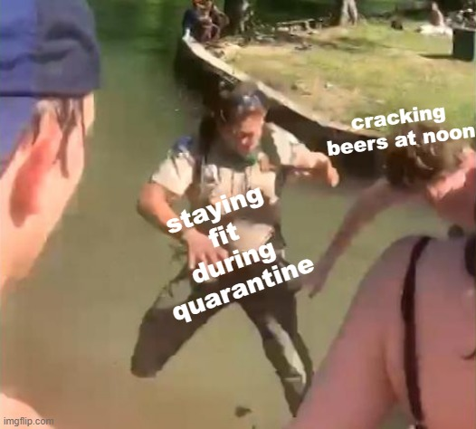 a cold one without the boys |  cracking beers at noon; staying fit during quarantine | image tagged in cracking open a cold one with the boys,quarantine,beer,alcohol,hold my beer | made w/ Imgflip meme maker