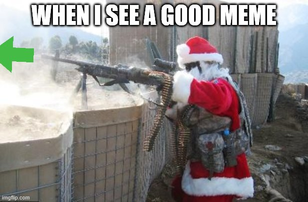 Hohoho |  WHEN I SEE A GOOD MEME | image tagged in memes,hohoho | made w/ Imgflip meme maker