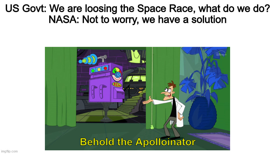 Apolloinator |  US Govt: We are loosing the Space Race, what do we do? NASA: Not to worry, we have a solution; Behold the Apolloinator | image tagged in behold the ___inator | made w/ Imgflip meme maker