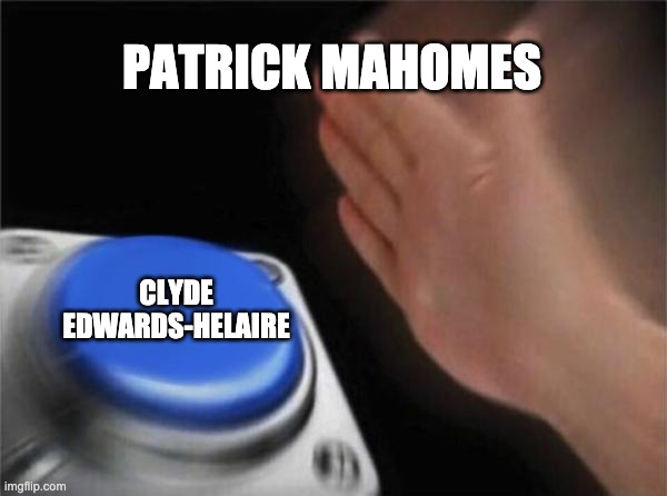 I hate the Chiefs |  PATRICK MAHOMES; CLYDE EDWARDS-HELAIRE | image tagged in memes,blank nut button,nfl football | made w/ Imgflip meme maker