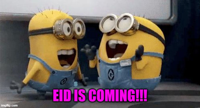 Excited Minions Meme |  EID IS COMING!!! | image tagged in memes,excited minions | made w/ Imgflip meme maker