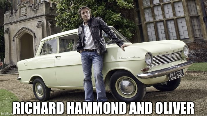 RICHARD HAMMOND AND OLIVER | made w/ Imgflip meme maker