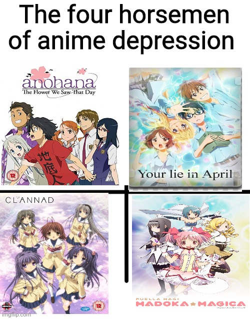 Admit it. In at LEAST one of these anime series, you cried |  The four horsemen of anime depression | image tagged in memes,anohana,your lie in april,clannad,puella magi madoka magica,the four horsemen | made w/ Imgflip meme maker