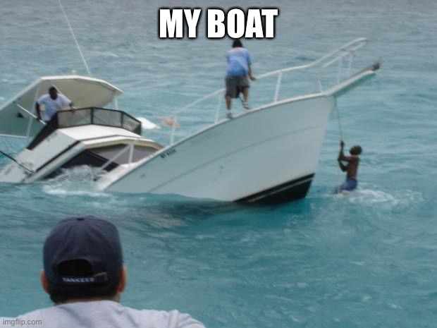 Boat Fail | MY BOAT | image tagged in boat fail | made w/ Imgflip meme maker