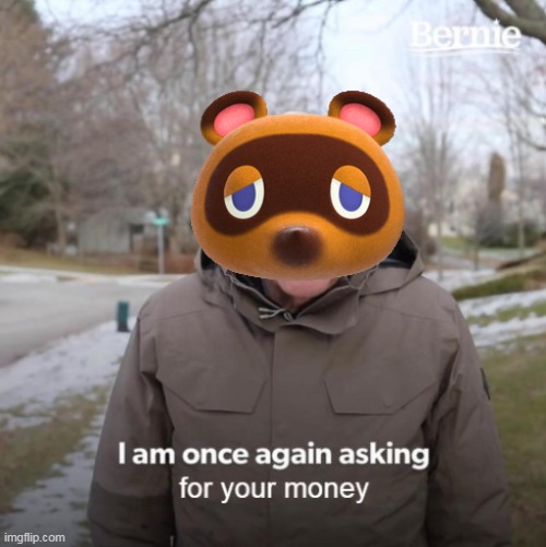 I am once again asking for your money | image tagged in tomnook,animal crossing,money,bernie i am once again asking for your support,i am once again asking for your financial support | made w/ Imgflip meme maker