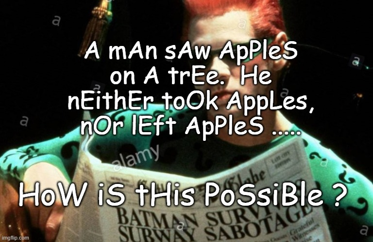 A mAn sAw ApPleS on A trEe.  He nEithEr toOk AppLes, nOr lEft ApPleS ..... HoW iS tHis PoSsiBle ? | image tagged in riddles and brainteasers,funny | made w/ Imgflip meme maker