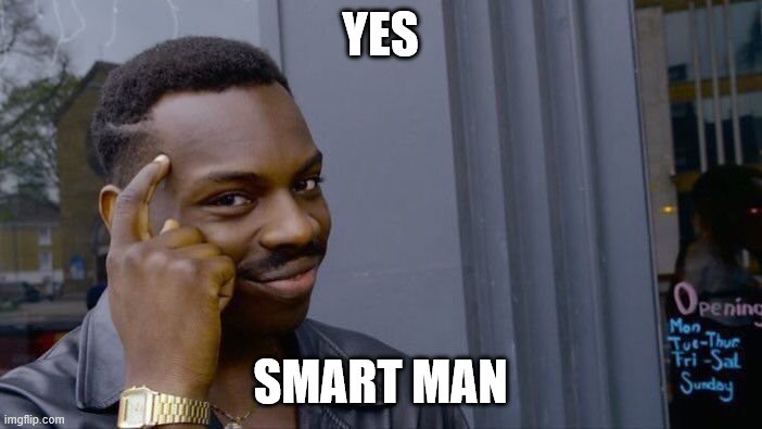 Roll Safe Think About It Meme | YES SMART MAN | image tagged in memes,roll safe think about it | made w/ Imgflip meme maker