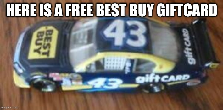 HERE IS A FREE BEST BUY GIFTCARD | image tagged in best buy giftcard | made w/ Imgflip meme maker