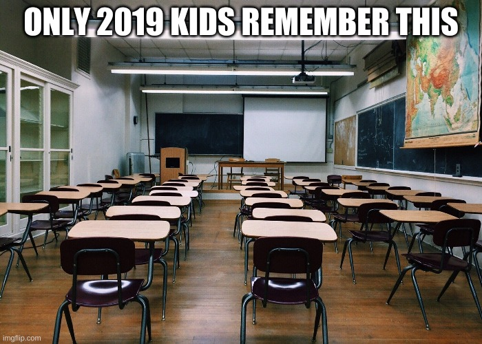 OG only remember |  ONLY 2019 KIDS REMEMBER THIS | image tagged in classroom,school,memes | made w/ Imgflip meme maker