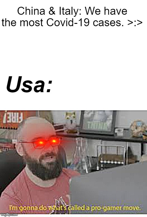 USA's always #1 |  China & Italy: We have the most Covid-19 cases. >:>; Usa: | image tagged in blank white template | made w/ Imgflip meme maker