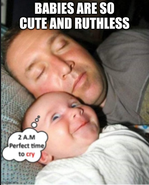 Baby Meme |  BABIES ARE SO CUTE AND RUTHLESS | image tagged in baby meme,sleeping,funny,funny baby meme | made w/ Imgflip meme maker