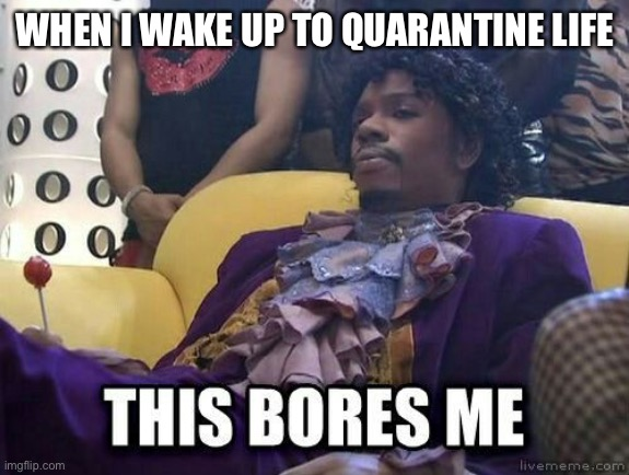 Prince chappelle show |  WHEN I WAKE UP TO QUARANTINE LIFE | image tagged in covid-19,prince,dave chappelle,quarantine | made w/ Imgflip meme maker
