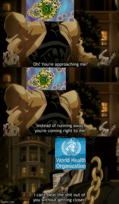 world center wants to beat coronaviruses ass | image tagged in oh youre approaching me | made w/ Imgflip meme maker