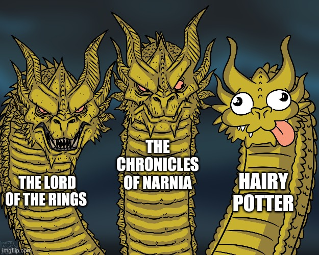 King Ghidorah |  THE CHRONICLES OF NARNIA; HAIRY POTTER; THE LORD OF THE RINGS | image tagged in king ghidorah,narnia,lord of the rings | made w/ Imgflip meme maker