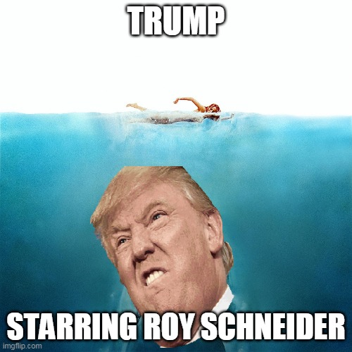 Jaws_Poster |  TRUMP; STARRING ROY SCHNEIDER | image tagged in jaws_poster | made w/ Imgflip meme maker