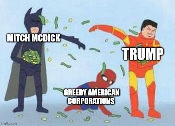 Pathetic Spidey |  MITCH MCDICK; TRUMP; GREEDY AMERICAN CORPORATIONS | image tagged in memes,pathetic spidey | made w/ Imgflip meme maker